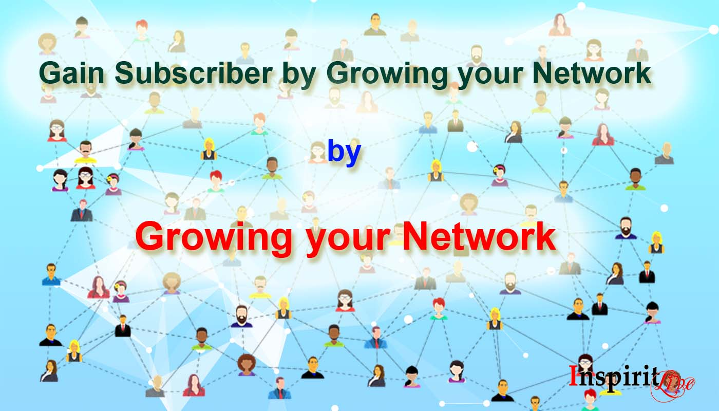 Gain Subscriber by Growing your Network